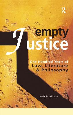 Empty Justice: One Hundred Years of Law Literature and Philosophy by Melanie Williams