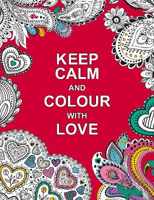 Keep Calm and Colour with Love by