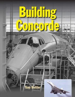 Building Concorde by Tony Buttler
