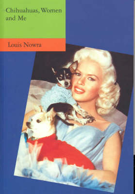 Chihuahuas, Women and Me by Louis Nowra