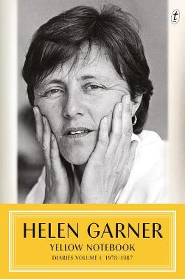Yellow Notebook: Diaries Volume One 1978 - 1987 by Helen Garner
