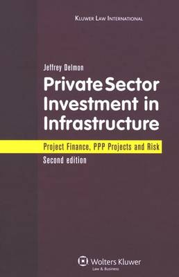 Private Sector Investment in Infrastructure by Jeffrey Delmon