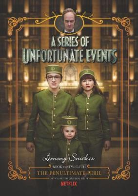 A Series of Unfortunate Events #12: The Penultimate Peril [Netflix Tie-in Edition] by Lemony Snicket