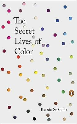 Secret Lives of Color by Kassia St Clair