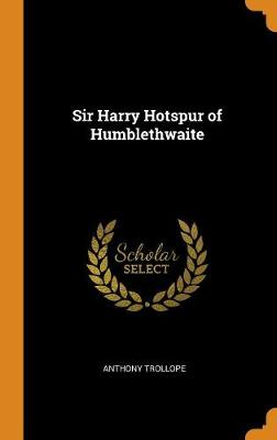 Sir Harry Hotspur of Humblethwaite by Anthony Trollope