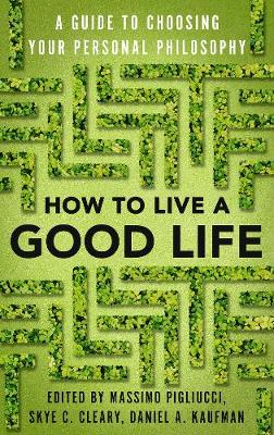 How to Live a Good Life: A Guide to Choosing Your Personal Philosophy book