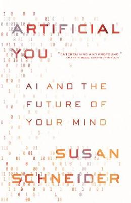 Artificial You: AI and the Future of Your Mind by Susan Schneider