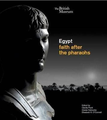Egypt: Faith after the Pharaohs by Elizabeth O'Connell