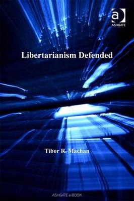 Libertarianism Defended by Tibor R. Machan