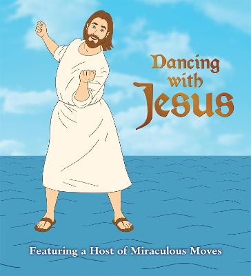 Dancing with Jesus: Featuring a Host of Miraculous Moves by Sam Stall