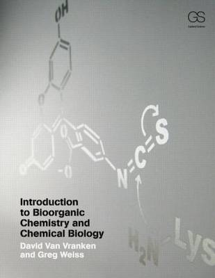 Introduction to Bioorganic Chemistry and Chemical Biology by David Van Vranken
