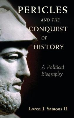 Pericles and the Conquest of History by Loren J. Samons
