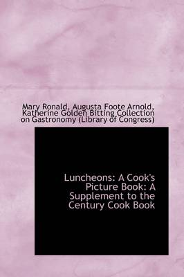 Luncheons: A Cook's Picture Book: A Supplement to the Century Cook Book by Mary Ronald