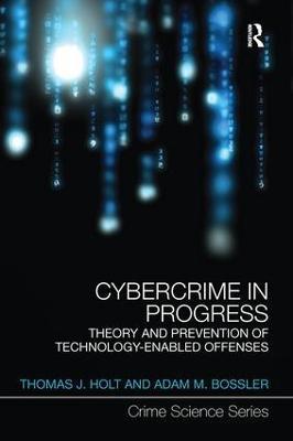 Cybercrime in Progress by Thomas J Holt