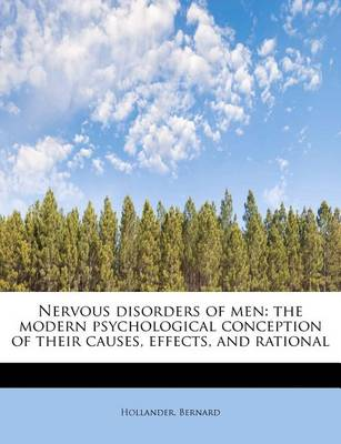 Nervous Disorders of Men: The Modern Psychological Conception of Their Causes, Effects, and Rational by Bernard Hollander