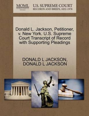 Donald L. Jackson, Petitioner, V. New York. U.S. Supreme Court Transcript of Record with Supporting Pleadings by Donald L Jackson