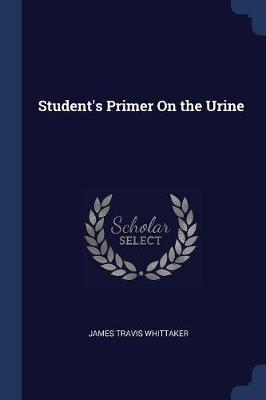 Student's Primer on the Urine by James Travis Whittaker