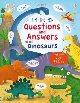 Lift-the-flap Questions and Answers about Dinosaurs by Katie Daynes