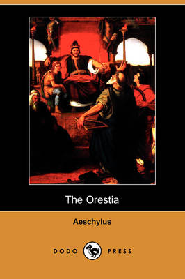 The Orestia (Dodo Press) by Aeschylus