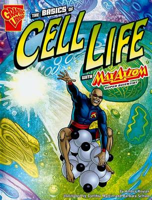 Basics of Cell Life with Max Axiom, Super Scientist by ,Amber,J Keyser