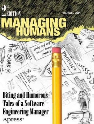Managing Humans: Biting and Humorous Tales of a Software Engineering Manager: 2012 by Michael Lopp