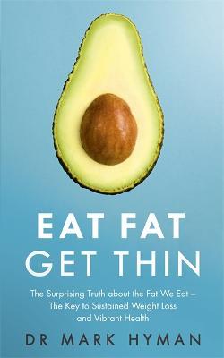Eat Fat Get Thin by Mark Hyman