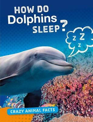 How Do Dolphins Sleep? by Nancy Furstinger