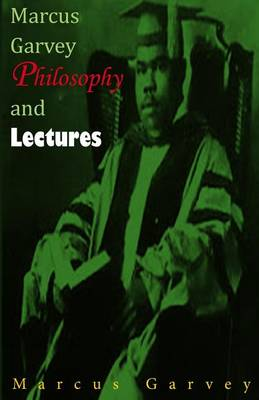Marcus Garvey Philosophy and Lectures by Marcus Garvey