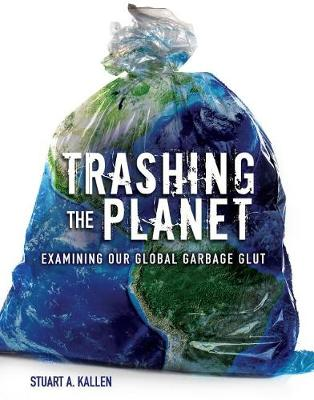 Trashing the Planet by Stuart A Kallen