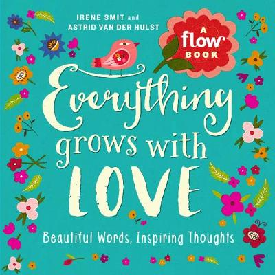 Everything Grows with Love by Irene Smit
