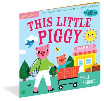 Indestructibles: This Little Piggy: Chew Proof * Rip Proof * Nontoxic * 100% Washable (Book for Babies, Newborn Books, Safe to Chew) by Amy Pixton