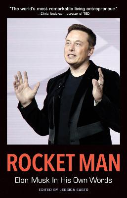 Rocket Man: Elon Musk In His Own Words by Jessica Easto