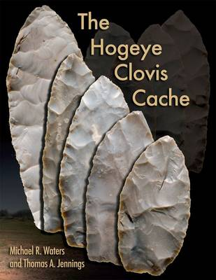 Hogeye Clovis Cache by Michael R. Waters