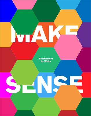 Make Sense: Architecture by White by White Arkitekter