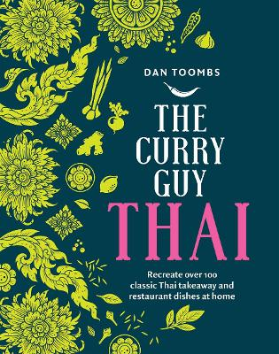 The Curry Guy Thai: Recreate Over 100 Classic Thai Takeaway and Restaurant Dishes at Home book