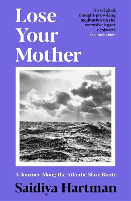 Lose Your Mother: A Journey Along the Atlantic Slave Route book