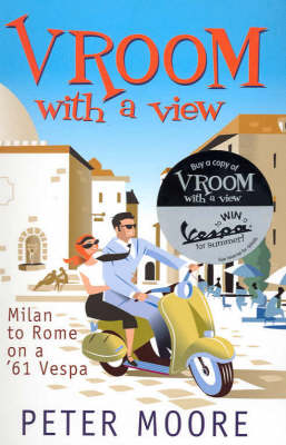 Vroom with a View : Milan to Rome on a '61 Vespa: Milan to Rome on a '61 Vespa by Peter Moore
