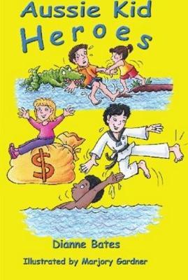 Aussie Kid Heroes by Dianne Bates