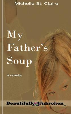 My Father's Soup by Michelle St Claire