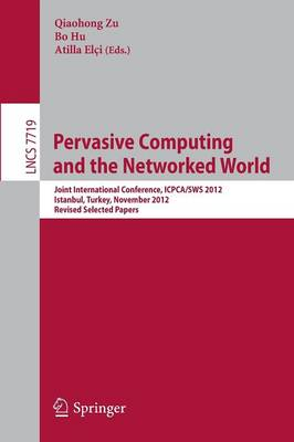 Pervasive Computing and the Networked World by Qiaohong Zu