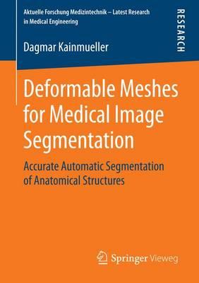 Deformable Meshes for Medical Image Segmentation by Dagmar Kainmueller