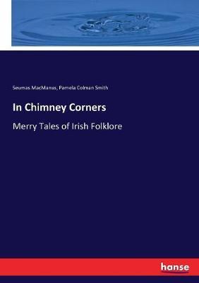 In Chimney Corners: Merry Tales of Irish Folklore by Seumas MacManus
