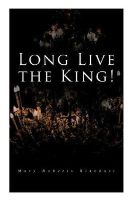 Long Live the King!: Spy Mystery Novel by Mary Roberts Rinehart