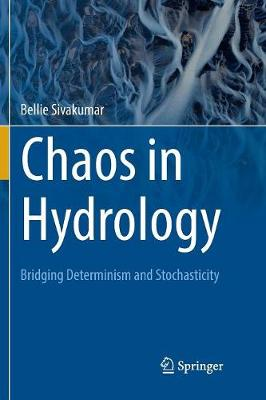 Chaos in Hydrology: Bridging Determinism and Stochasticity by Bellie Sivakumar