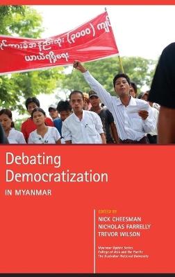 Debating Democratization in Myanmar by Trevor Wilson