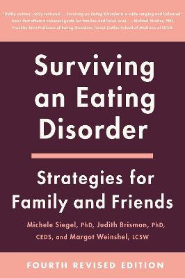 Surviving an Eating Disorder [Fourth Revised Edition]: Strategies for Family and Friends by Michele Siegel