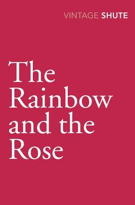 Rainbow and the Rose by Nevil Shute