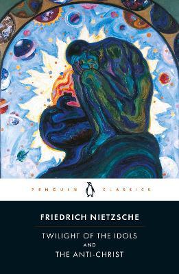 Twilight of Idols and Anti-Christ by Friedrich Nietzsche