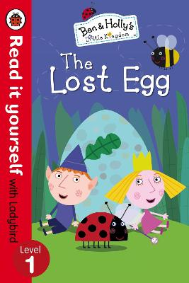 Ben And Holly's Little Kingdom: The Lost Egg - Read it yourself with Ladybird: Level 1 by Unknown