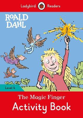 Roald Dahl: The Magic Finger Activity Book - Ladybird Readers Level 4 by Roald Dahl
